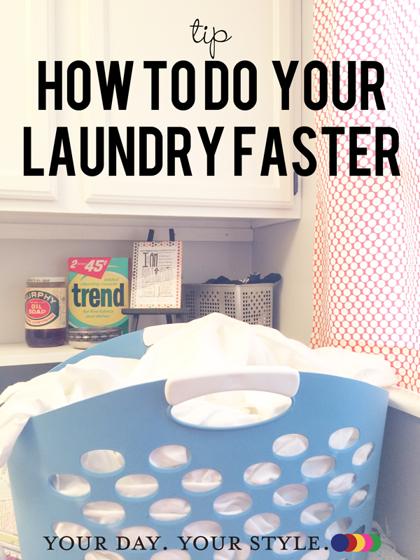 Tips on getting laundry done faster by Resa Troyer for Your Day. Your Style ©2015