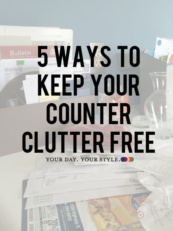 5 Ways to Keep Your Counter Clutter Free by Your Day. Your Style.
