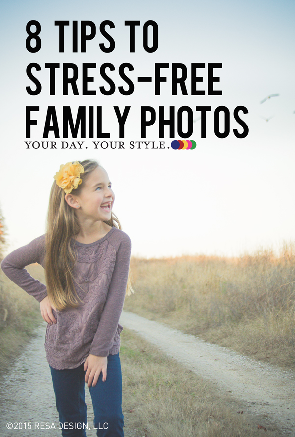 Tips for Stress Free Family Photo Sessions from Your Day. Your Style.