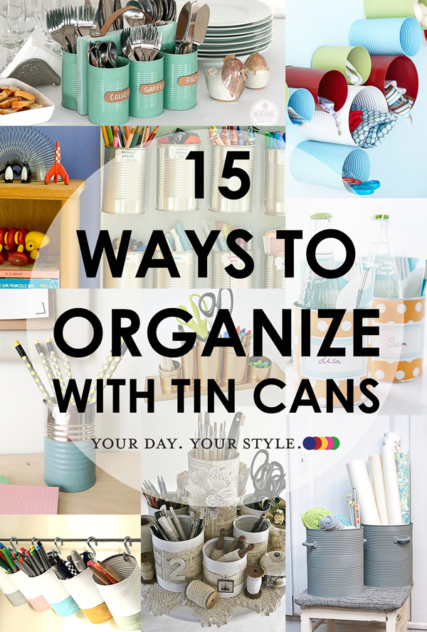 15 ways to organize with tin cans by Your Day. Your Style.com