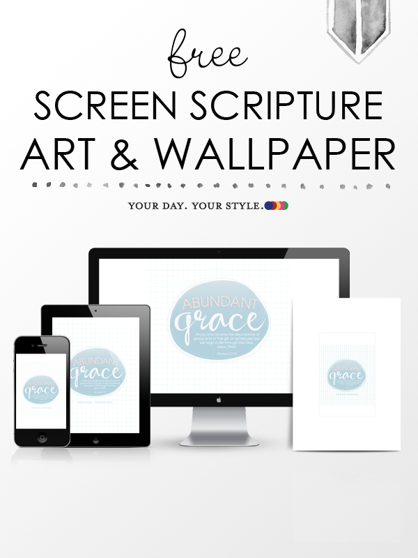 Free Digital Wallpaper- Grace, Romans 5:17 - by Your Day. Your Style.com
